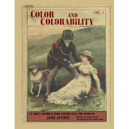 Color and Colorability: An Adult Coloring Book Celebrating the Work of Jane Austen