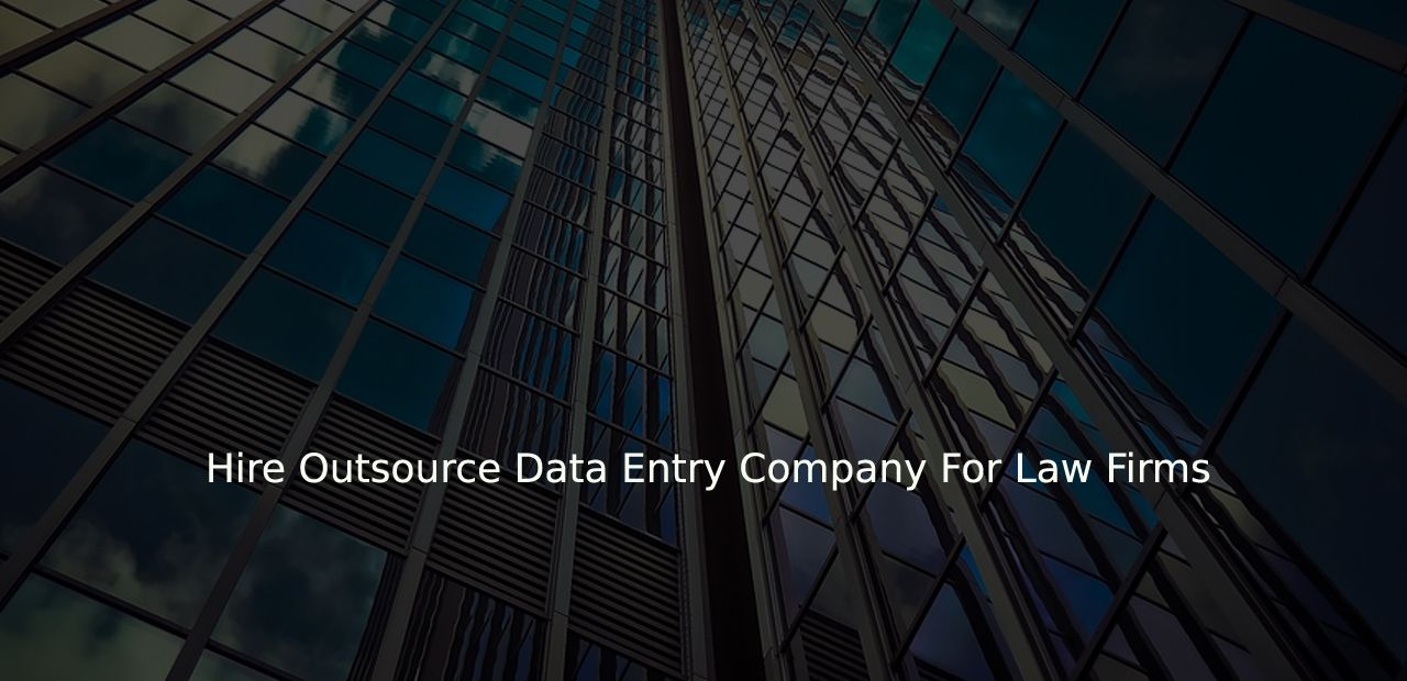 Hire Outsource Data Entry Company For Law Firms Data