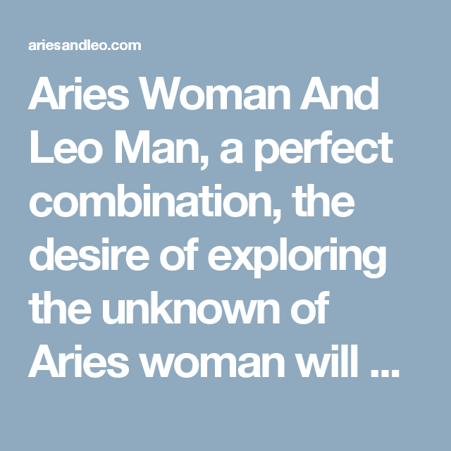 Aries Woman And Leo Man A Perfect Combination The Desire Of Exploring Unknown Will Match Perfectly With Inherent Outgoing Nature