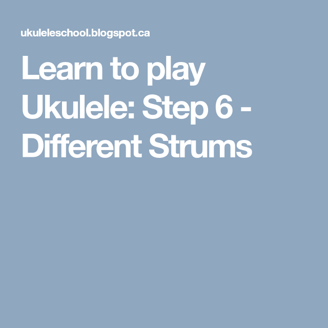 Learn to play Ukulele: Step 6 - Different Strums   Tips For Ukulele ...