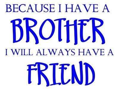 i love my brother quotes love my brothers sayings i like