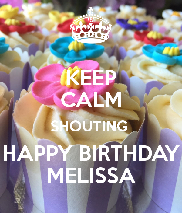 Keep calm shouting happy birthday melissa 600 700 - Happy birthday carmen images ...