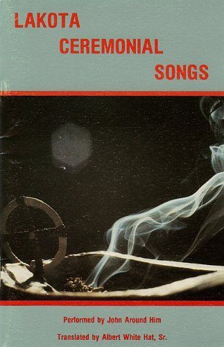 LAKOTA CEREMONIAL SONGS [ Inscribed and SIGNED by Albert White Hat, Sr. ] by John Around Him, http://www.amazon.com/dp/B003EDQ4MI/ref=cm_sw_r_pi_dp_EicSrb12G7KRZ