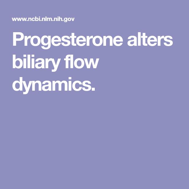Progesterone alters biliary flow dynamics. | Progesterone ...