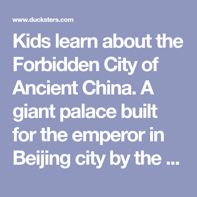 Kids Learn About The Forbidden City Of Ancient China A Giant Palace Built For
