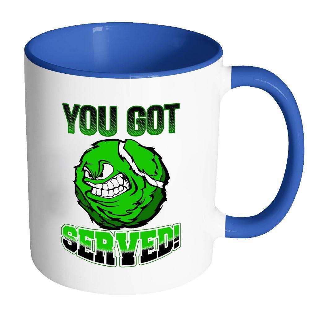 Funny Tennis Mug You Got Served White 11oz Accent Coffee Mugs