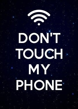 Don T Touch My Phone Dont Touch My Phone Wallpapers Android Phone Wallpaper Funny Phone Wallpaper