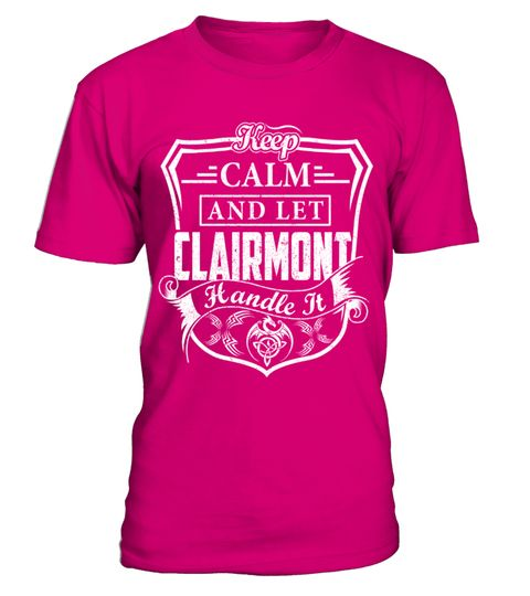 """# Keep Calm CLAIRMONT - Name Shirts .    Keep Calm And Let CLAIRMONT Handle It Name ShirtsSpecial Offer, not available anywhere else!Available in a variety of styles and colorsBuy yours now before it is too late! Secured payment via Visa / Mastercard / Amex / PayPal / iDeal How to place an order  Choose the model from the drop-down menu Click on """"Buy it now"""" Choose the size and the quantity Add your delivery address and bank details And that's it!"""