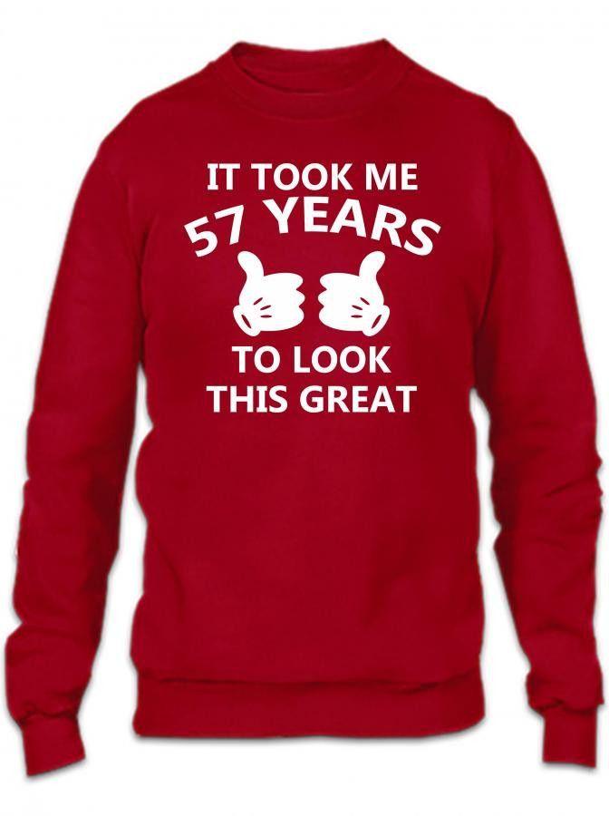 it took me 57 to look this great Crewneck Sweatshirt