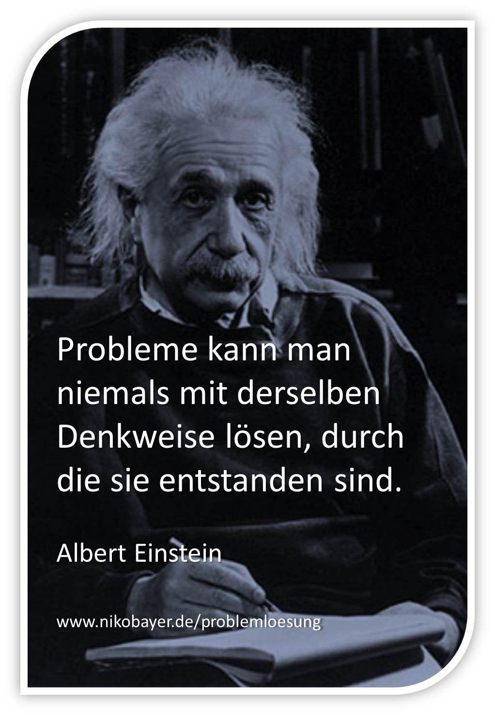 Probleme Kann Man Niemals Mit Derselben Denkweise Losen Durch Die Sie Entstanden Sind Zitat Von Albert Ei Zitate Von Albert Einstein Zitate Weisheiten Zitate