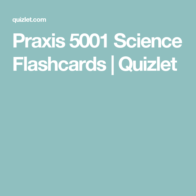 Praxis 5001 Science Flashcards | Quizlet | Science | Praxis study