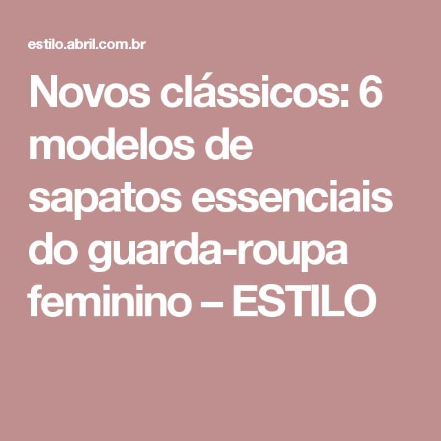 d3e673e59 Novos clássicos  6 modelos de sapatos essenciais do guarda-roupa feminino –  ESTILO