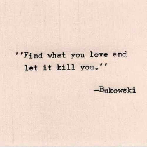 Were All Gonna Die Anyway Charles Bukowski Quotes Words Quotes Beautiful Quotes