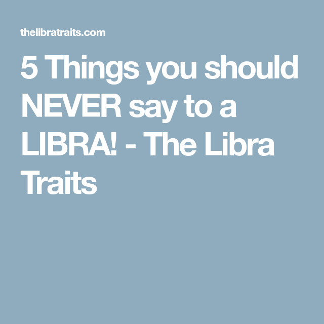 5 Things you should NEVER say to a LIBRA! - The Libra Traits