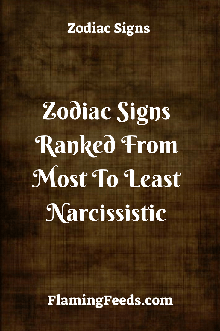 Zodiac Signs Ranked From Most To Least Narcissistic