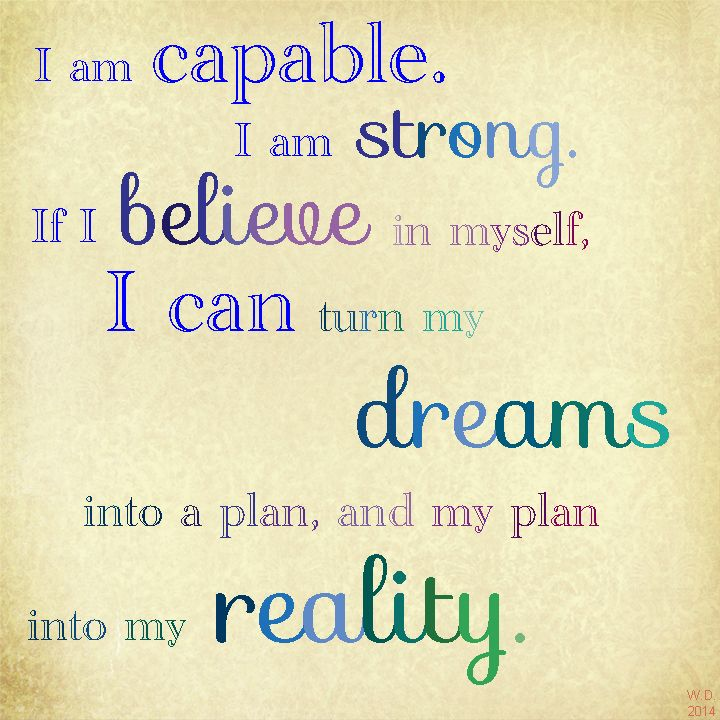 I Am Capable I Am Strong If I Believe In Myself I Can Turn My Dreams Into A Plan And My Plan Into My Reality I Am Strong Quotes How To