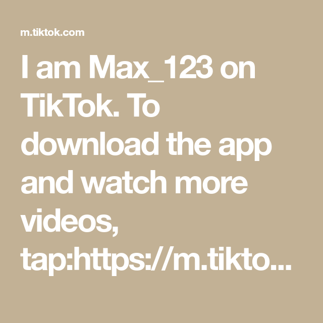 I Am Max 123 On Tiktok To Download The App And Watch More Videos Tap Https M Tiktok Com Invitef Download Username Platform More App Download Videos