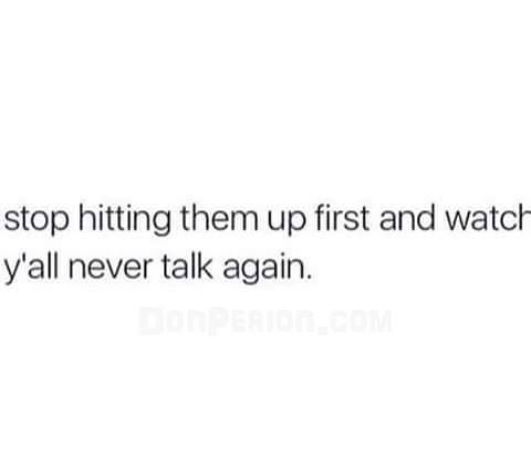 So True I Ve Stopped Reaching Out To A Lot Of People First And I Never Hear From Them Shows How M Quotes About Real Friends Be Yourself Quotes Effort Quotes