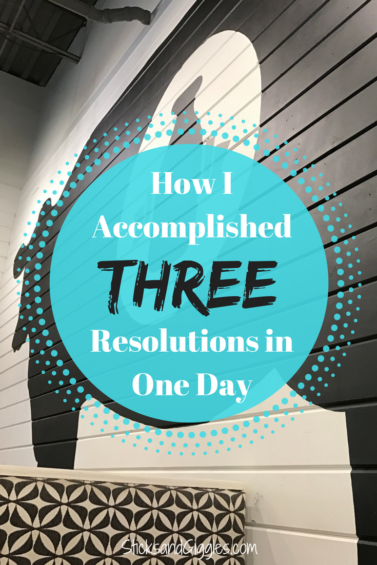 How I Accomplished THREE Resolutions in One Day