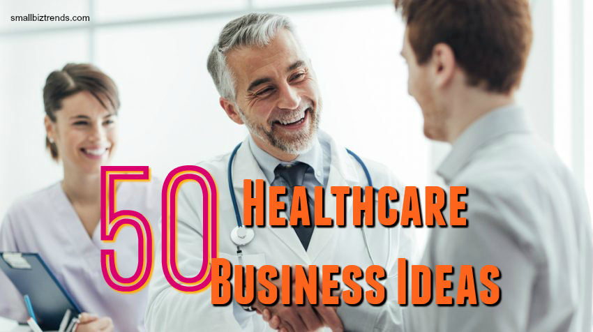 50 Healthcare Business Ideas Healthcare Business Small Business Trends Business Trends