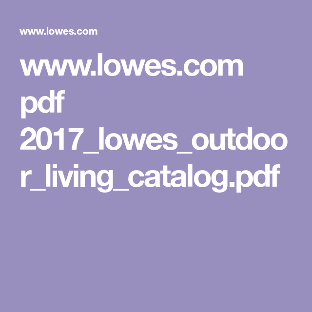 www.lowes.com pdf 2017_lowes_outdoor_living_catalog.pdf ... on Lowes Outdoor Living id=48707