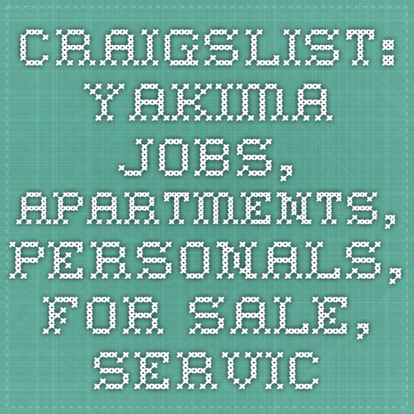 Craigslist Yakima Jobs Apartments Personals For Sale Services
