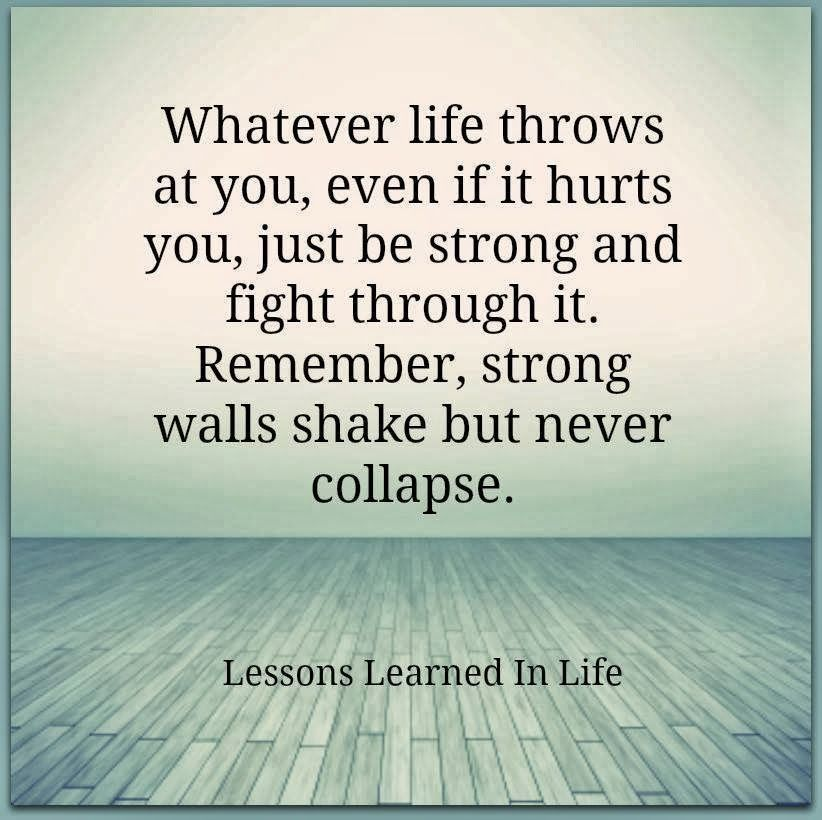 Whatever Life Throws At You Even If It Hurts You Just Be Strong