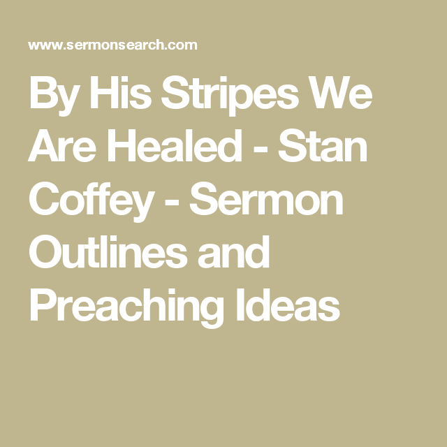 By His Stripes We Are Healed - Stan Coffey - Sermon Outlines