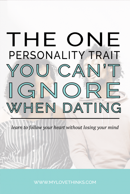 The Personality Trait You Can T Ignore When Dating Personality Traits Dating Relationship Skills