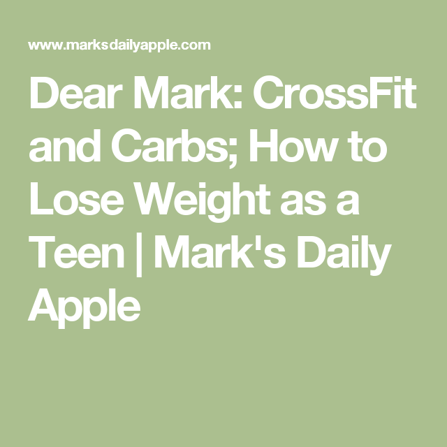 Dear Mark: CrossFit and Carbs; How to Lose Weight as a Teen | Mark's Daily Apple