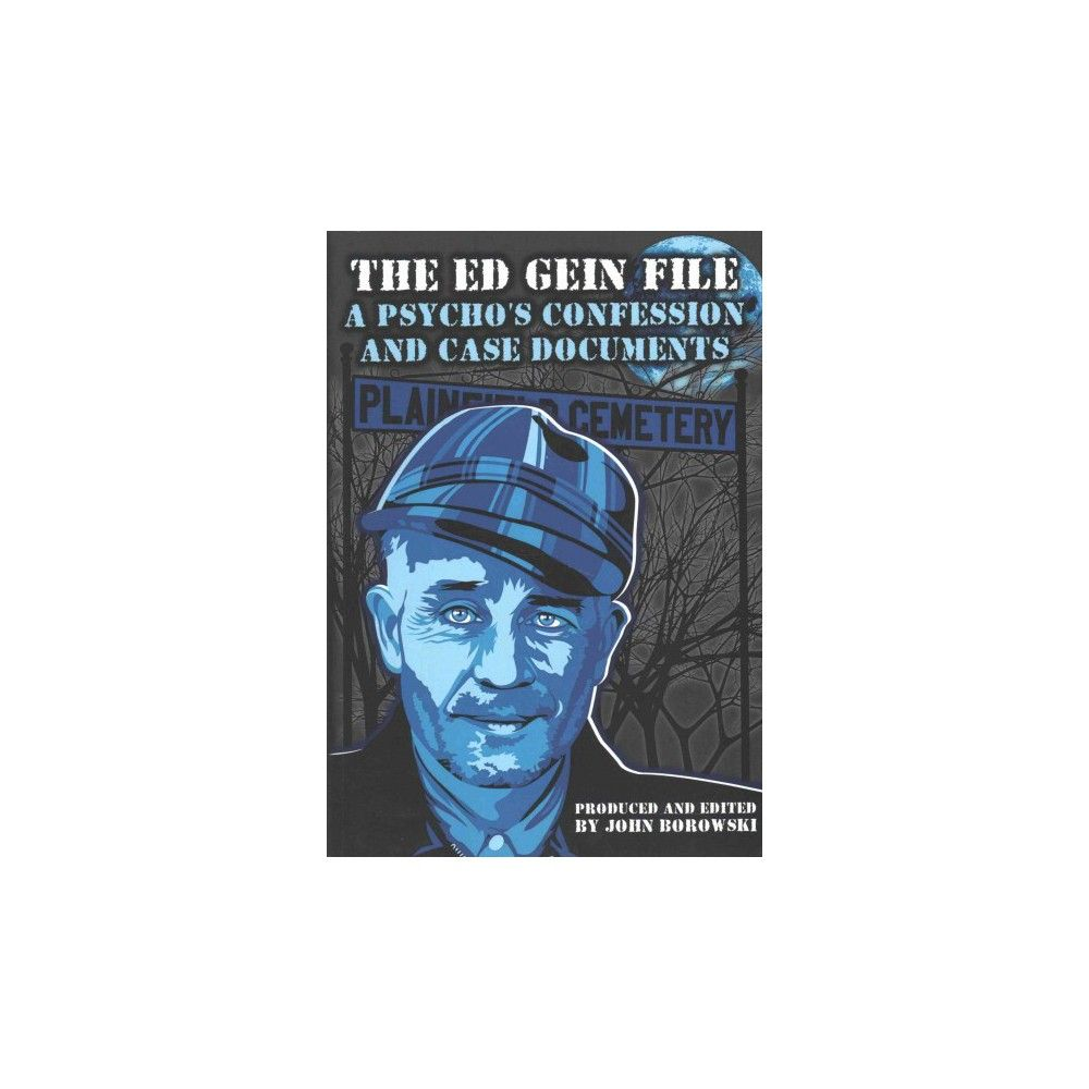 Ed Gein File A Psycho S Confession And Case Documents Paperback John Borowski Stephen J Confessions Paperbacks John