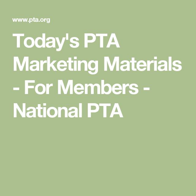 today u0026 39 s pta marketing materials - for members