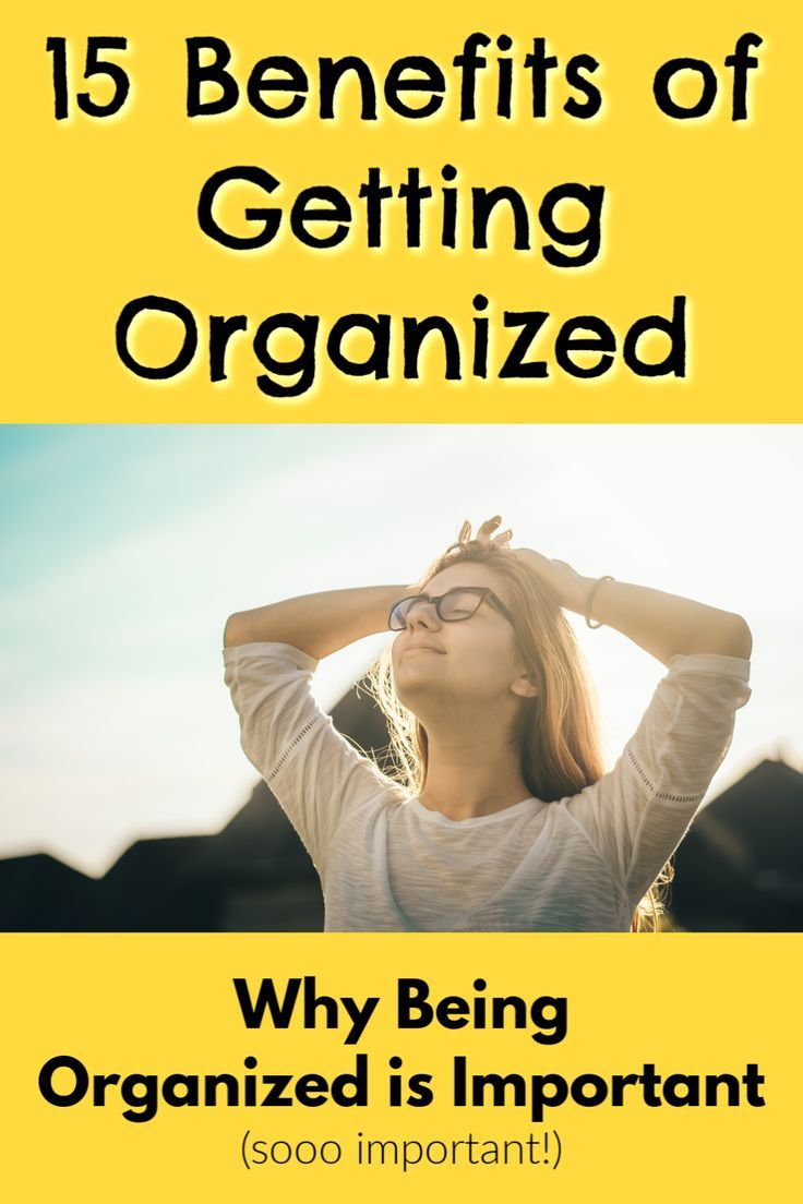 Why Being Organized Is Important Top 15 Benefits of Being