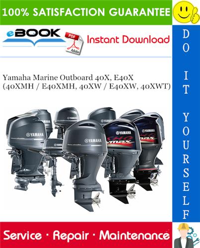 Yamaha Marine Outboard 40x E40x 40xmh E40xmh 40xw E40xw 40xwt Service Repair Manual Yamaha Marine Yamaha Repair Manuals