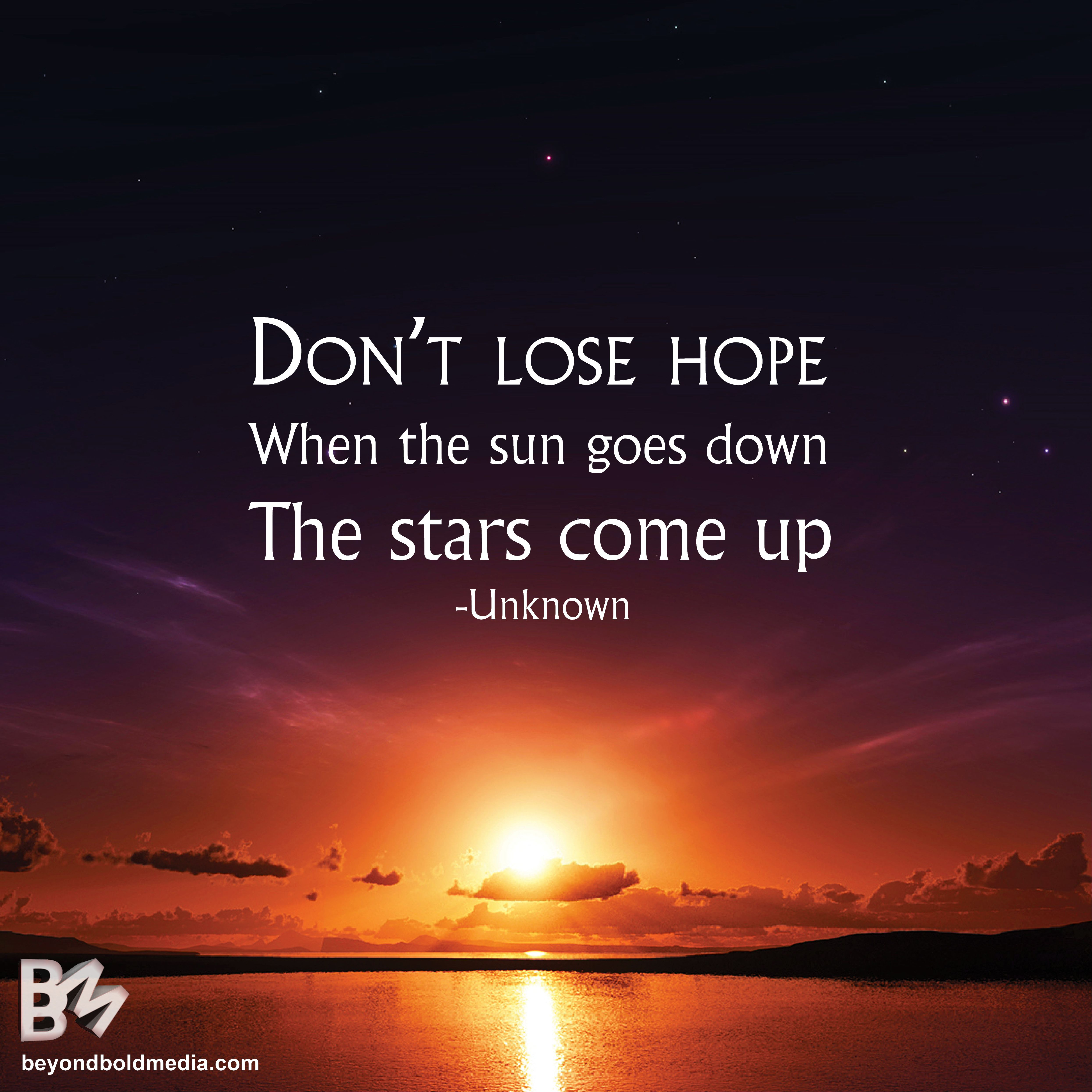 When Sun Goes Down Stars Come Out >> Don T Lose Hope When The Sun Goes Down The Stars Come Up Quotes