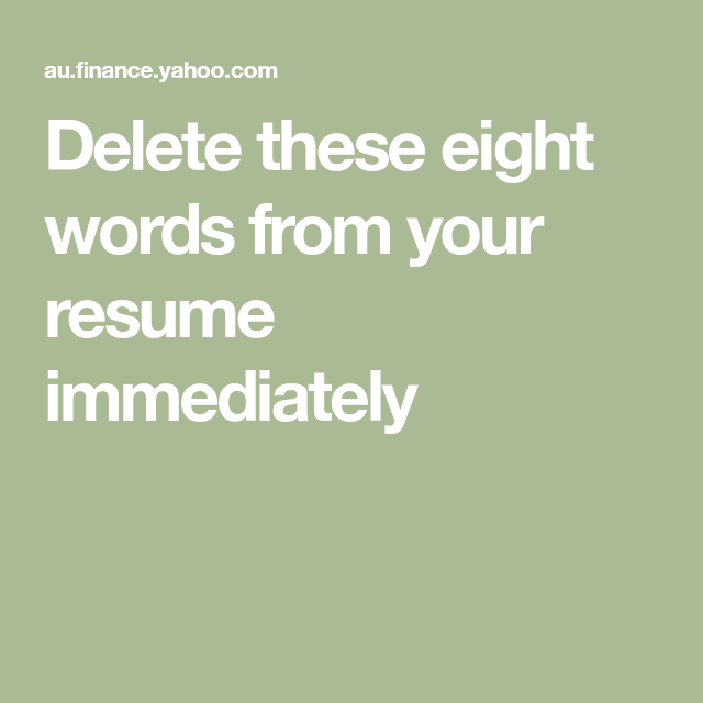 Delete These Eight Words From Your Resume Immediately