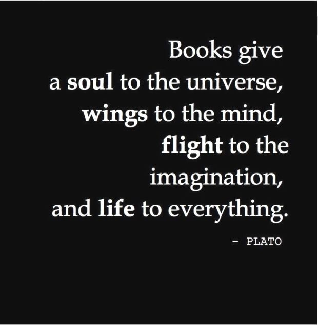 Books give a soul to the universe wings to the mind flight to the imagination