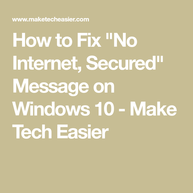 """How to Fix """"No Internet, Secured"""" Message on Windows 10 ..."""