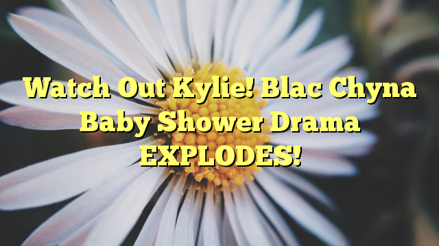 Watch Out Kylie! Blac Chyna Baby Shower Drama EXPLODES! - http://www.facebook.com/415612751918392/posts/988079951338333