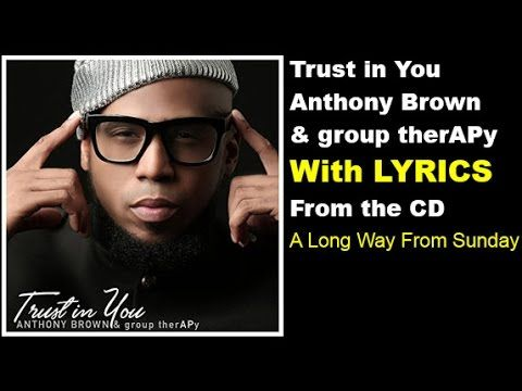 Anthony Brown & group therAPy - Trust In You (LYRICS