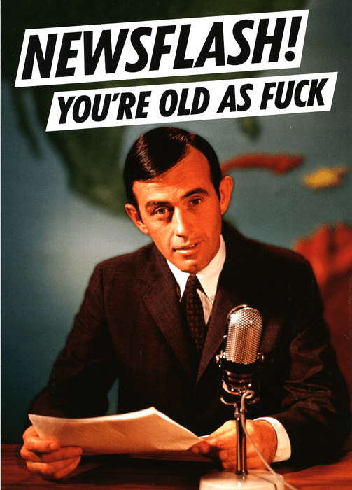 Newsflash! You're old as f*ck Funny happy birthday meme
