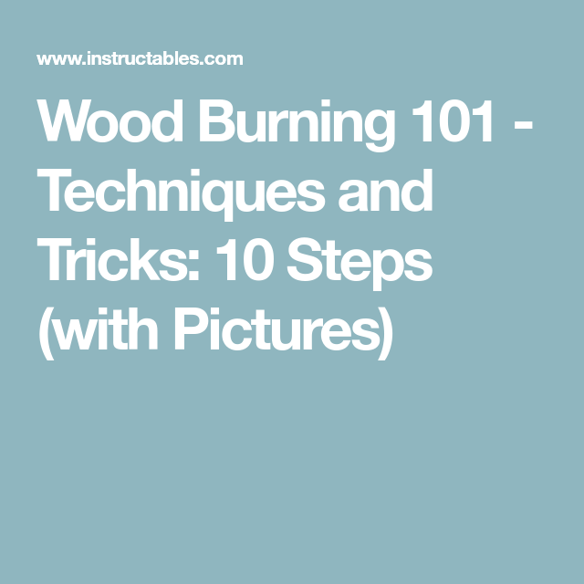 Best Wood Burning 101 Techniques And Tricks Wood Burning 400 x 300