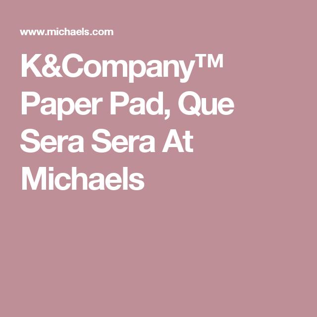 K&Company™ Paper Pad, Que Sera Sera At Michaels