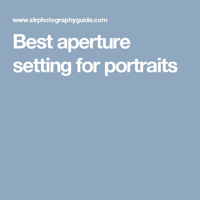 Best Aperture Setting For Portraits (With images ...