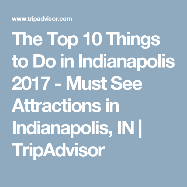 The Top Things To Do In Indianapolis Must See - 10 things to see and do in indianapolis