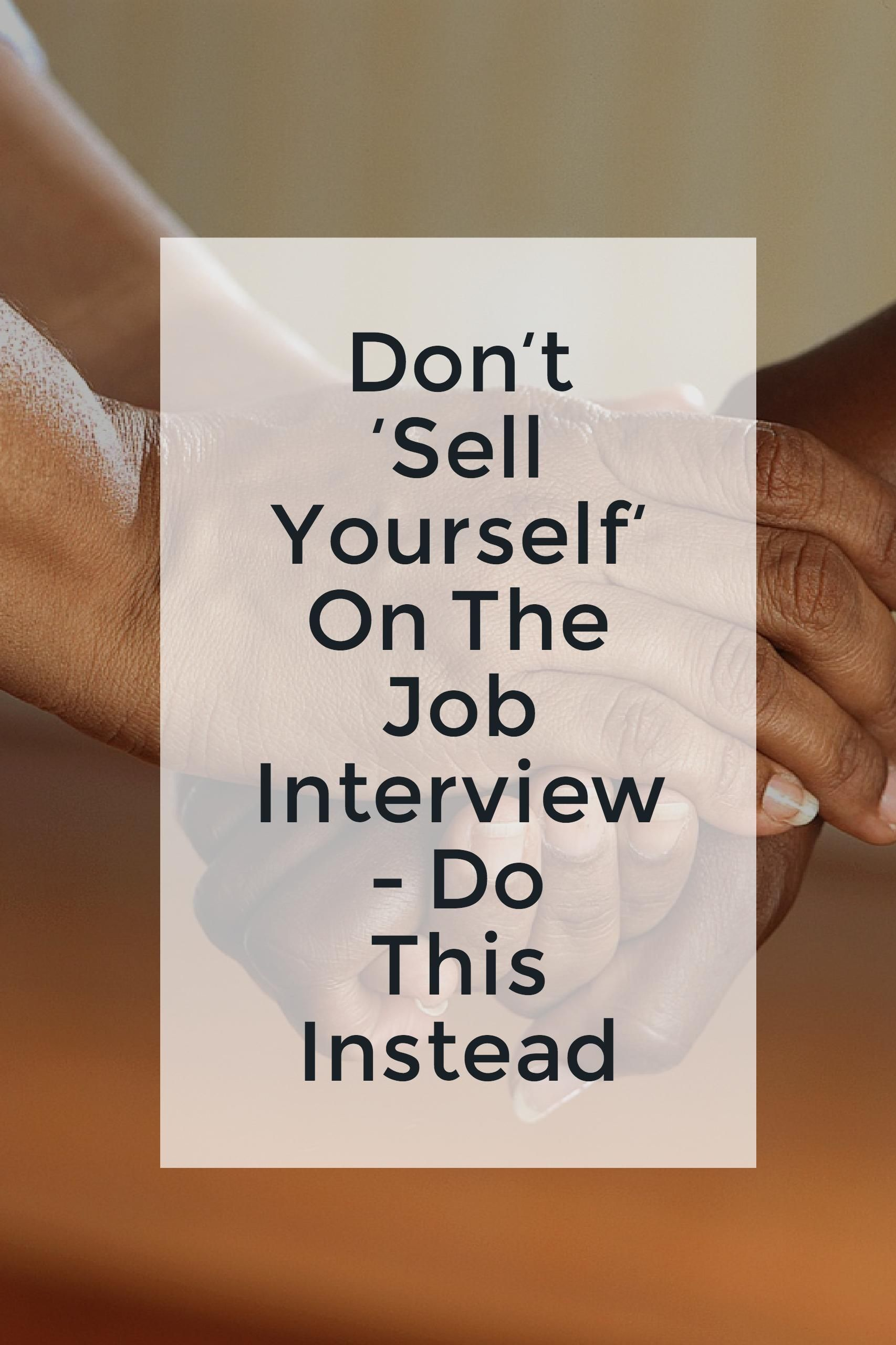 dont sell yourself on the job interview do this instead - Bad Interview Now What How To Learn From A Bad Job Interview