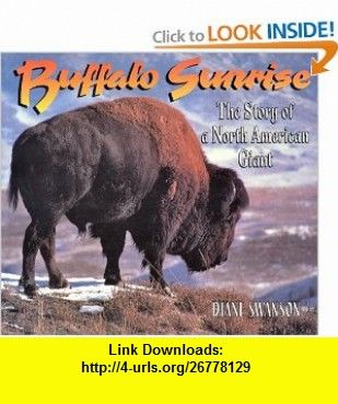 Buffalo Sunrise The Story of a North American Giant (9781552858585) Diane Swanson , ISBN-10: 1552858588  , ISBN-13: 978-1552858585 ,  , tutorials , pdf , ebook , torrent , downloads , rapidshare , filesonic , hotfile , megaupload , fileserve