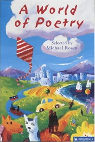 A World Of Poetry Poetry S Amazon Co Uk Rosen Michael Gilvan Cartwright Chris 9781856972215 Books Michael Rosen Michael Rosen Books Poetry Books