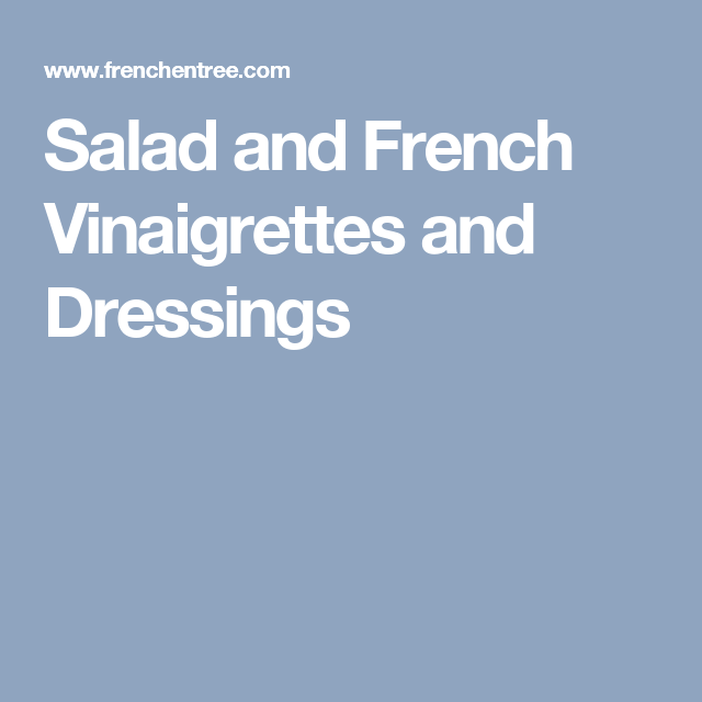 Salad and French Vinaigrettes and Dressings