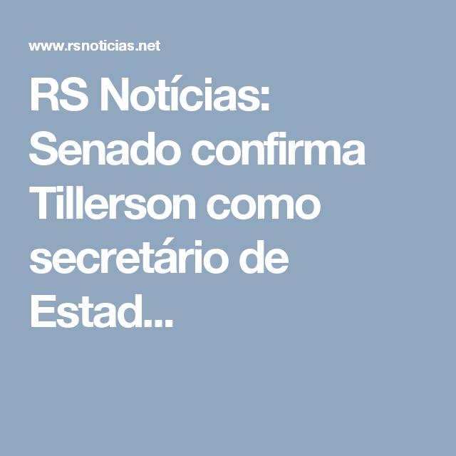 RS Notícias: Senado confirma Tillerson como secretário de Estad...